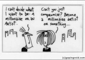 Ne mogu da se odlučim šta želim da budem: milioner ili umetnik. Pa zar ne možeš da kompromizuješ? Postani umetnik milioner, ili nešto slično...